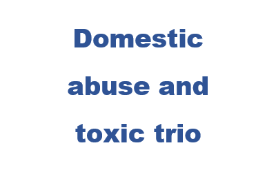 Domestic abuse and toxic trio